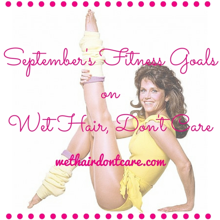 September's Fitness GoalsonWet Hair, Don't